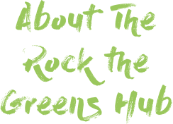About Rock The Greens Hub